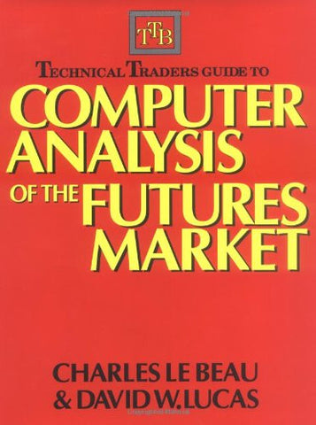 Technical Traders Guide to Computer Analysis of the Futures Markets (Professional Finance & Investment)