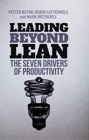 Leading Beyond Lean: The Seven Drivers of Productivity