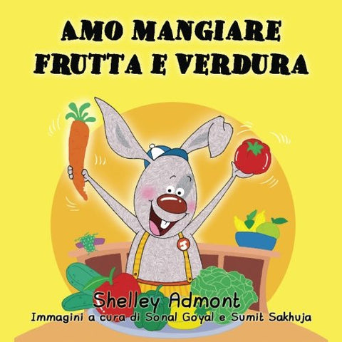 Amo mangiare frutta e verdura: I Love to Eat Fruits and Vegetables Italian Edition