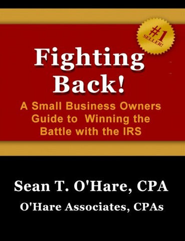 Fighting Back: A Small Business Owners Guide to Winning the Battle with the IRS