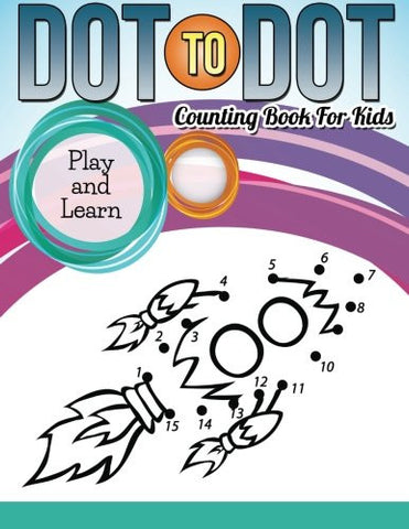 Dot To Dot Counting Book For Kids: Play and Learn