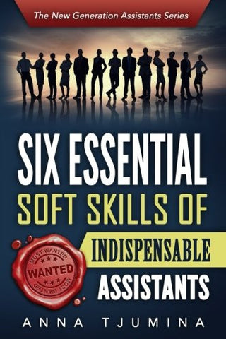 Six Essential Soft Skills of Indispensable Assistants: How PA personal development will secure your position