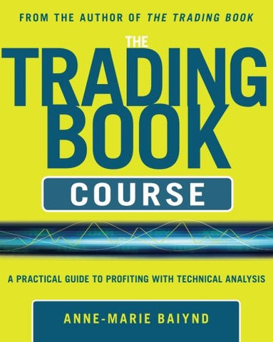 The Trading Book Course:   A Practical Guide to Profiting with Technical Analysis (General Finance & Investing)