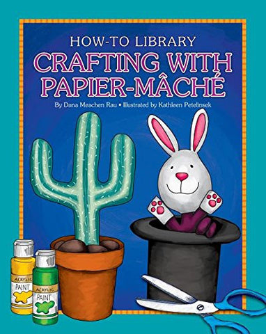 Crafting with Papier-Mâché (How-To Library)