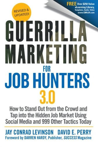 Guerrilla Marketing for Job Hunters 3.0: How to Stand Out from the Crowd and Tap Into the Hidden Job Market using Social Media and 999 other Tacti