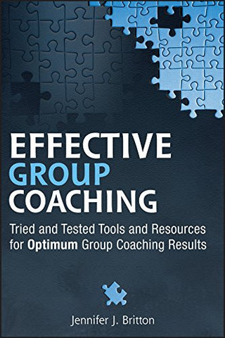 Effective Group Coaching: Tried and Tested Tools and Resources for Optimum Coaching Results