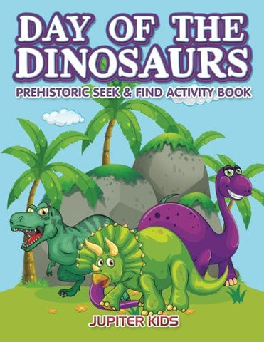 Day of the Dinosaurs Prehistoric Seek & Find Activity Book