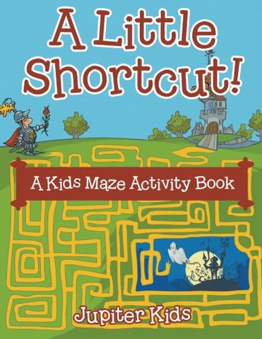 A Little Shortcut! A Kids Maze Activity Book