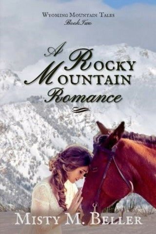 A Rocky Mountain Romance (Wyoming Mountain Tales) (Volume 2)