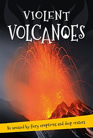 It's all about... Violent Volcanoes: Everything you want to know about these mountains of fire in one amazing book