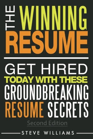 Resume: The Winning Resume, 2nd Ed. - Get Hired Today With These Groundbreaking Resume Secrets