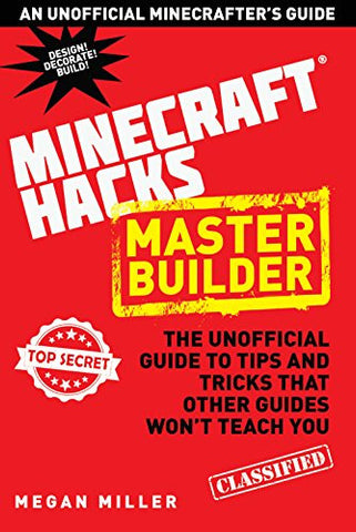 Hacks for Minecrafters: Master Builder: The Unofficial Guide to Tips and Tricks That Other Guides Won't Teach You