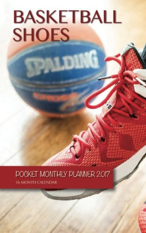 Basketball Shoes Pocket Monthly Planner 2017: 16 Month Calendar