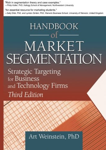 Handbook of Market Segmentation: Strategic Targeting for Business and Technology Firms, Third Edition (Haworth Series in Segmented, Targeted, and