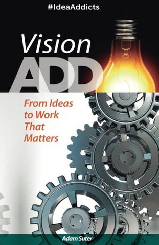 Vision ADD: From Ideas to Work That Matters