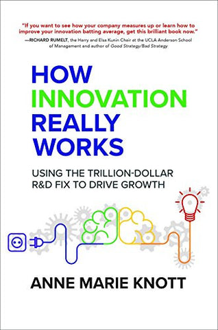 How Innovation Really Works: Using the Trillion-Dollar R&D Fix to Drive Growth (Business Books)