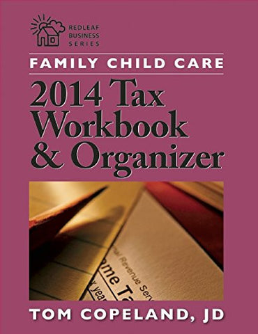 Family Child Care 2014 Tax Workbook and Organizer (Redleaf Business Series)