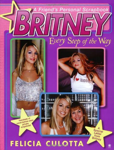 Britney: Every Step of the Way: A Friend's Personal Scrapbook