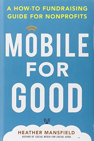 Mobile for Good: A How-To Fundraising Guide for Nonprofits (Business Books)