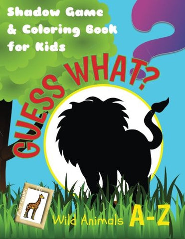 Guess What? Wild Animals A-Z. Shadow Game & Coloring Book for Kids: Activity Book for Boys or Girls Age 5-9, with Drawings & Quizzes of Wild Creat