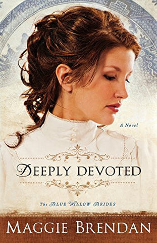 Deeply Devoted: A Novel (The Blue Willow Brides) (Volume 1)