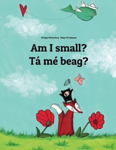 Am I small? Tá mé beag?: Children's Picture Book English-Irish Gaelic (Bilingual Edition/Dual Language)