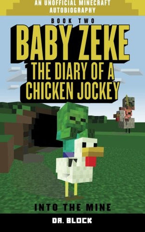 Baby Zeke: Into the Mine: The diary of a chicken jockey, book 2 (an unofficial Minecraft autobiography) (Baby Zeke the Chicken Jockey) (Volume 2)