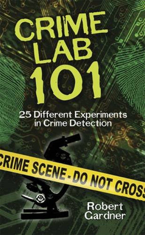 Crime Lab 101: 25 Different Experiments in Crime Detection (Dover Children's Science Books)