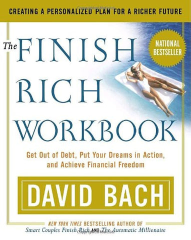 The Finish Rich Workbook: Creating a Personalized Plan for a Richer Future (Get out of debt, Put your dreams in action and achieve Financial Freed
