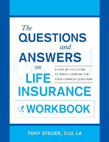The Questions and Answers on Life Insurance Workbook: A Step-By-Step Guide to Simple Answers for Your Complex Questions