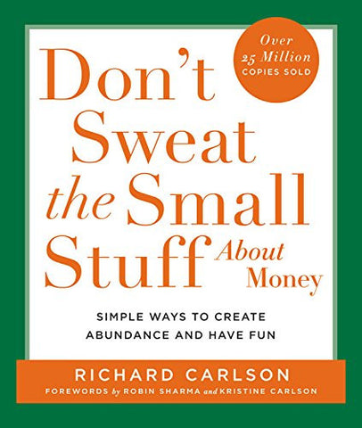 Don't Sweat the Small Stuff About Money: Simple Ways to Create Abundance and Have Fun (Don't Sweat the Small Stuff (Hyperion))