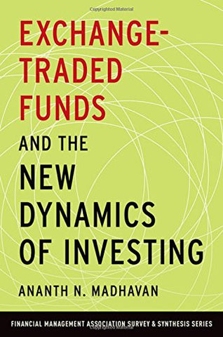 Exchange-Traded Funds and the New Dynamics of Investing (Financial Management Association Survey and Synthesis Series)