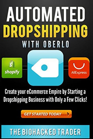Automated Dropshipping with Oberlo: Dropshipping Made Easy!  Create your eCommerce Empire by Starting a Dropshipping Business with Only a Few Clic