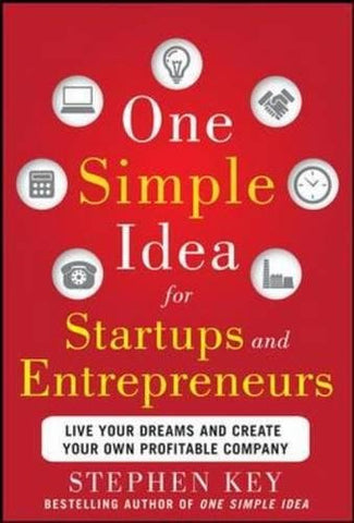 One Simple Idea for Startups and Entrepreneurs:  Live Your Dreams and Create Your Own Profitable Company (Business Books)