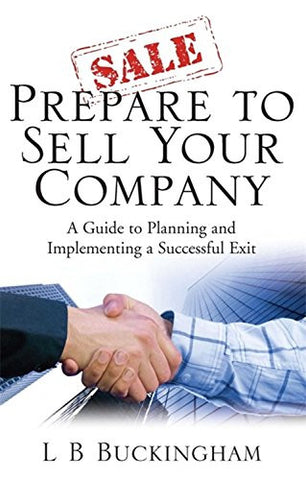 Prepare to Sell Your Company: A Guide to Planning and Implementing a Successful Exit (How to Books)
