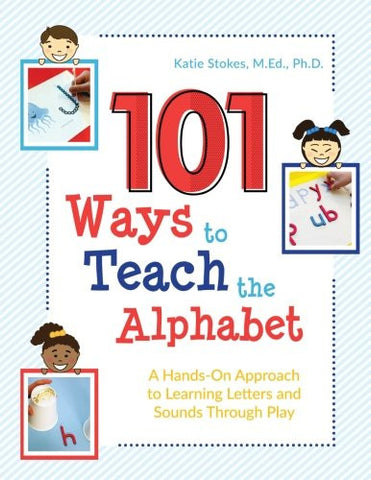 101 Ways to Teach the Alphabet: A Hands-On Approach to Learning Letters and Sounds Through Play