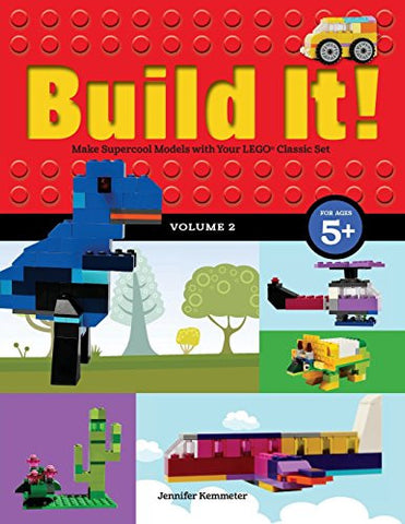 Build It! Volume 2: Make Supercool Models with Your Lego Classic Set (Brick Books)