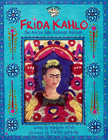 Frida Kahlo: The Artist who Painted Herself (Smart About Art)