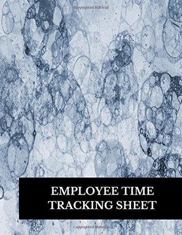 Employee Time Tracking Sheet: Large 8.5 Inches By 11 Inches Log Book To Track Time Activity  Project or  Task or Job ID