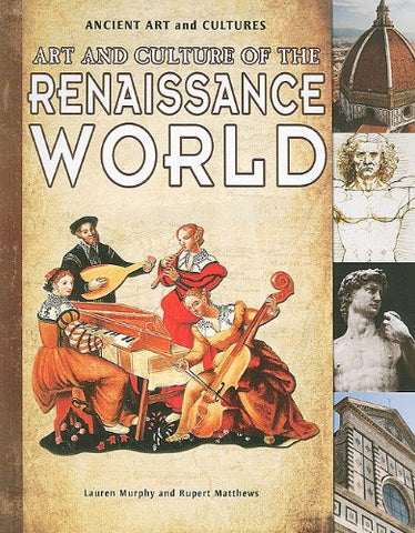 Art and Culture of the Renaissance World (Ancient Art and Cultures)