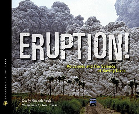 Eruption!: Volcanoes and the Science of Saving Lives (Scientists in the Field Series)