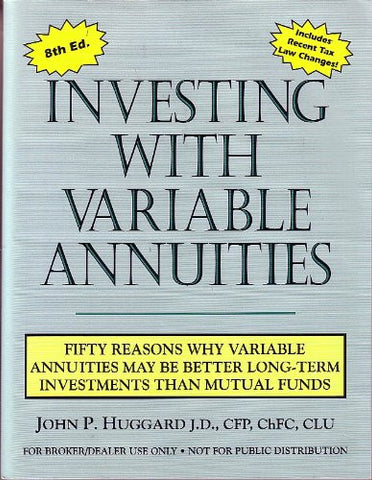 Investing with Variable Annuities: Fifty Reasons Why Variables Annuities May Be Better Long-Term Investments Than Mutual Funds