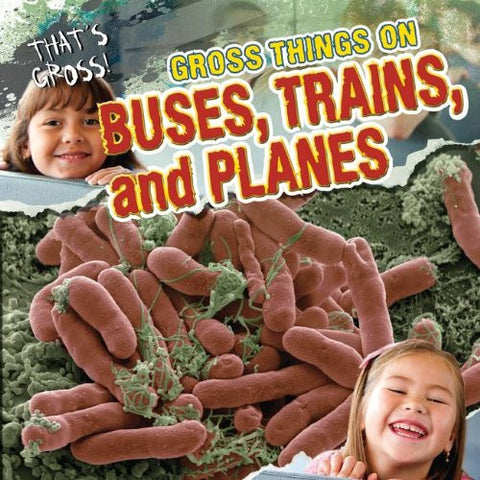 Gross Things on Buses, Trains, and Planes (That's Gross! (Gareth Stevens))
