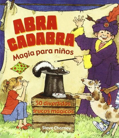 Abracadabra magia para ninos / Abracadabra Magic for Children: 50 divertidos trucos magicos (Spanish Edition)