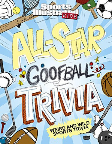 All-Star Goofball Trivia: Weird and Wild Sports Trivia (Sports Illustrated Kids)