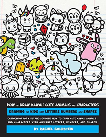 How to Draw Kawaii Cute Animals and Characters : Drawing for Kids with Letters Numbers and Shapes: Cartooning for Kids and Learning How to Draw Cu
