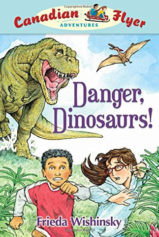 Danger, Dinosaurs! (Canadian Flyer Adventures, No. 2)