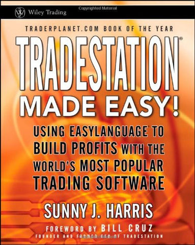 TradeStation Made Easy!: Using EasyLanguage to Build Profits with the World's Most Popular Trading Software