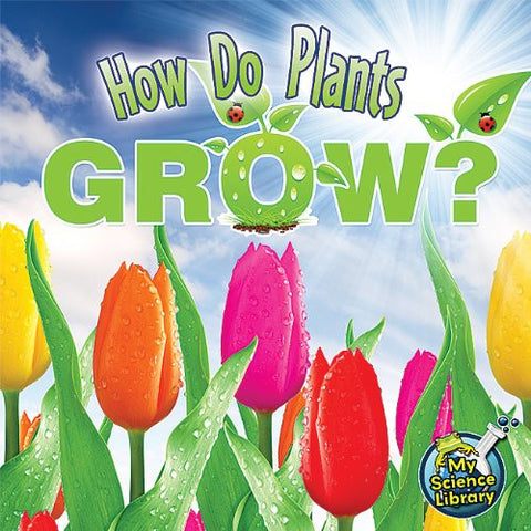 How Do Plants Grow? (My Science Library)