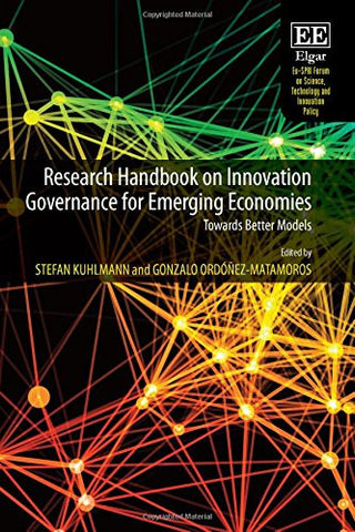 Research Handbook on Innovation Governance for Emerging Economies: Towards Better Models (Eu-SPRI Forum on Science, Technology and Innovation Poli